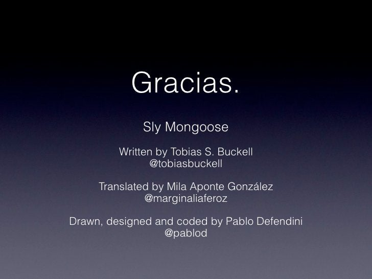 Gracias.              Sly Mongoose         Written by Tobias S. Buckell               @tobiasbuckell     Translated by Mil...