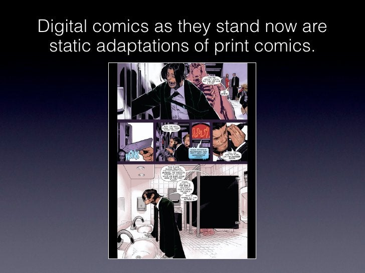 Digital comics as they stand now are static adaptations of print comics.