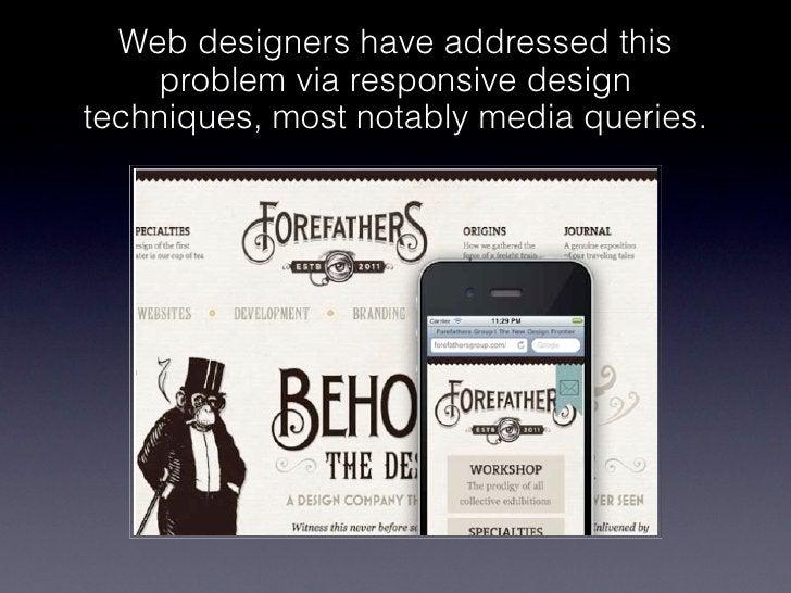 Web designers have addressed this    problem via responsive designtechniques, most notably media queries.