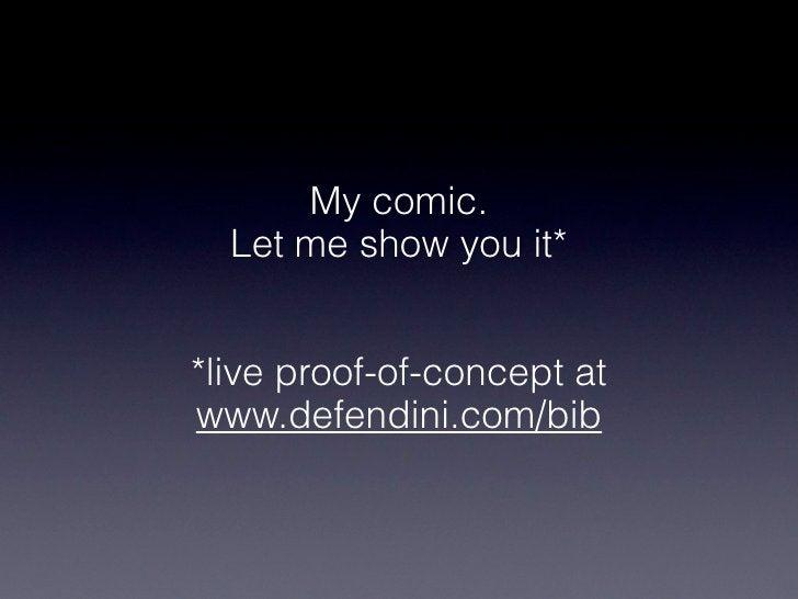My comic.  Let me show you it**live proof-of-concept atwww.defendini.com/bib