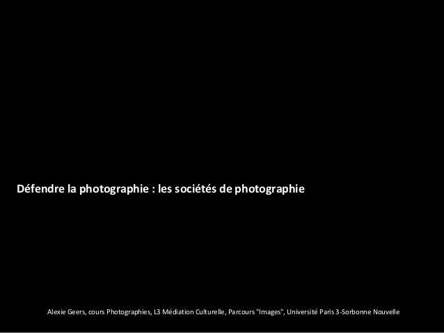 Défendre la photographie : les sociétés de photographie     Alexie Geers, cours Photographies, L3 Médiation Culturelle, Pa...