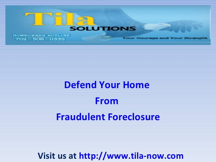 Defend Your Home            From    Fraudulent ForeclosureVisit us at http://www.tila-now.com