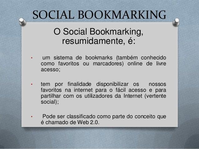 SOCIAL BOOKMARKING         O Social Bookmarking,           resumidamente, é:•    um sistema de bookmarks (também conhecido...