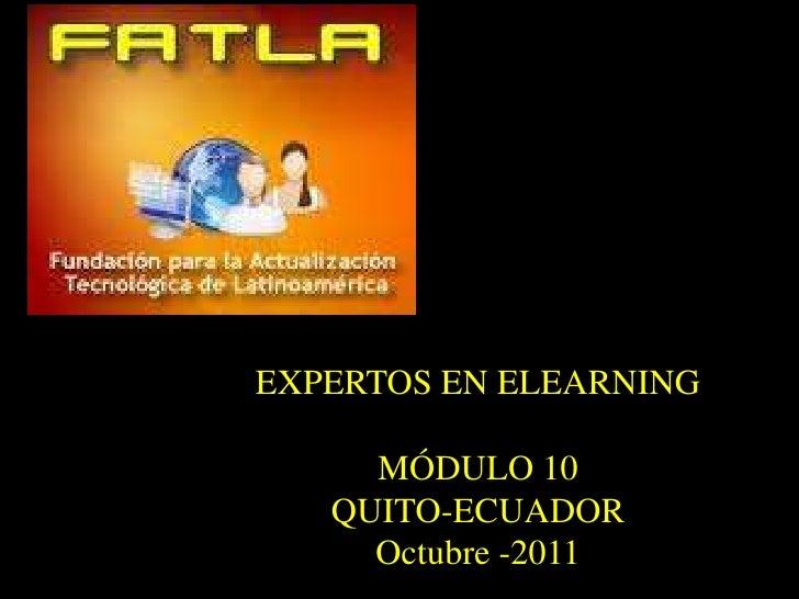 EXPERTOS EN ELEARNING<br />MÓDULO 10<br />QUITO-ECUADOR<br />Octubre -2011<br />