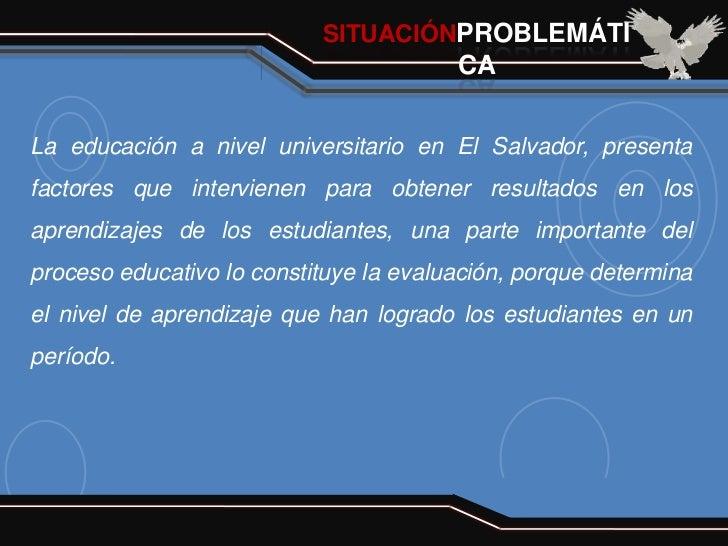 SITUACIÓNPROBLEMÁTI                                        CALa educación a nivel universitario en El Salvador, presentafa...