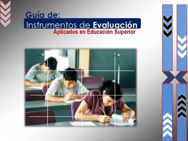 Guía de:Instrumentos de Evaluación      Aplicados en Educación Superior