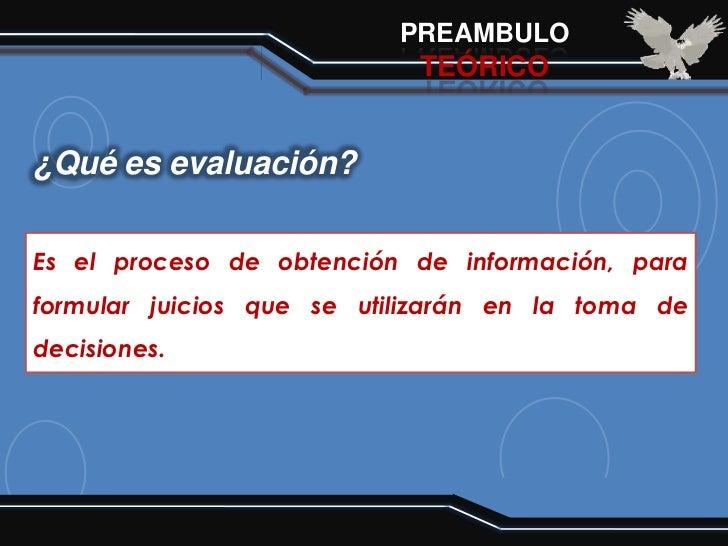 PREAMBULO                            TEÓRICO¿Qué es evaluación?Es el proceso de obtención de información, para            ...