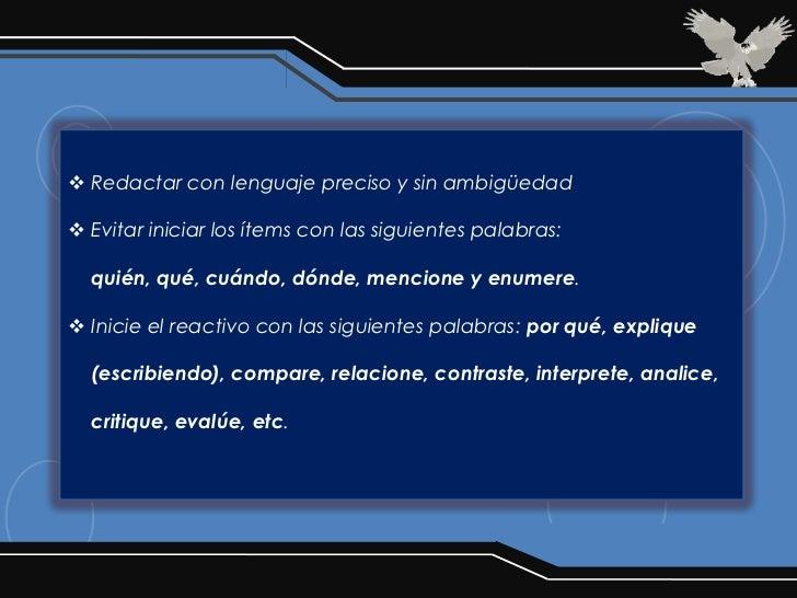  Redactar con lenguaje preciso y sin ambigüedad Evitar iniciar los ítems con las siguientes palabras:  quién, qué, cuánd...