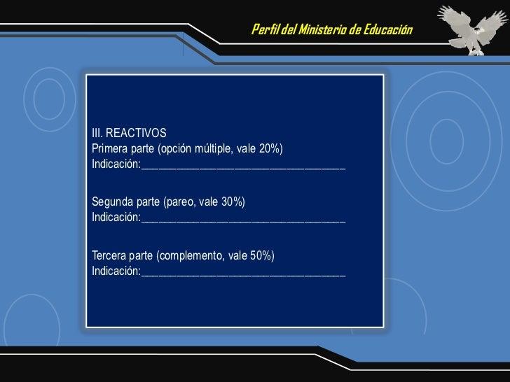 Perfil del Ministerio de EducaciónIII. REACTIVOSPrimera parte (opción múltiple, vale 20%)Indicación:______________________...