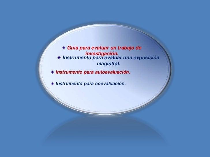 Guía para evaluar un trabajo de           investigación.  Instrumento para evaluar una exposición                magistral...