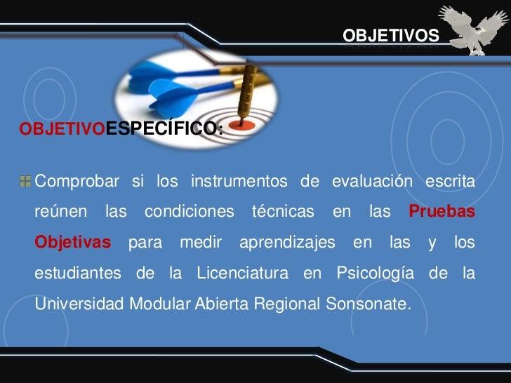 OBJETIVOSOBJETIVOESPECÍFICO: Comprobar si los instrumentos de evaluación escrita reúnen   las    condiciones    técnicas  ...