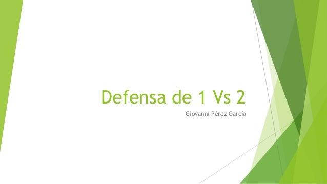 Defensa de 1 Vs 2Giovanni Pérez García