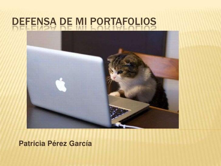 DEFENSA DE MI PORTAFOLIOS Patricia Pérez García