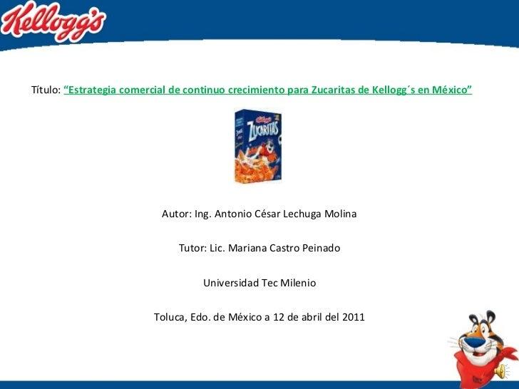 """Título:  """"Estrategia comercial de continuo crecimiento para Zucaritas de Kellogg´s en México"""" Autor: Ing. Antonio César Le..."""