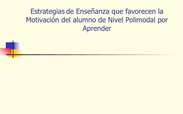 Estrategias   de Enseñanza que favorecen la Motivación del alumno de Nivel Polimodal por Aprender