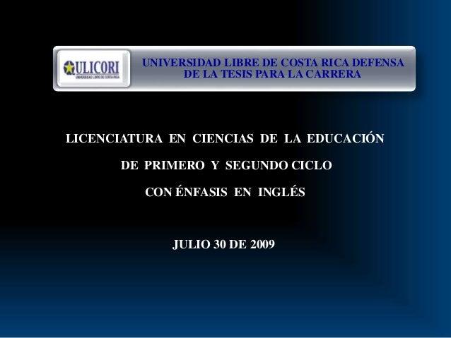 LICENCIATURA EN CIENCIAS DE LA EDUCACIÓN DE PRIMERO Y SEGUNDO CICLO CON ÉNFASIS EN INGLÉS UNIVERSIDAD LIBRE DE COSTA RICA ...