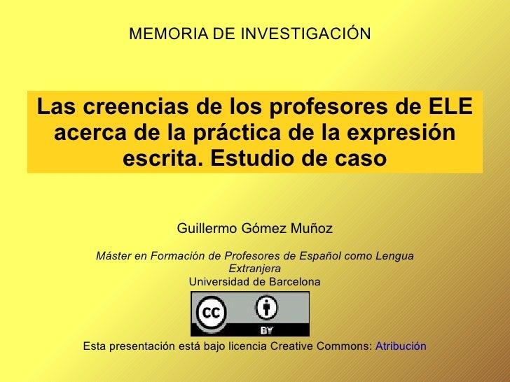 Las creencias de los profesores de ELE acerca de la práctica de la expresión escrita. Estudio de caso MEMORIA DE INVESTIGA...