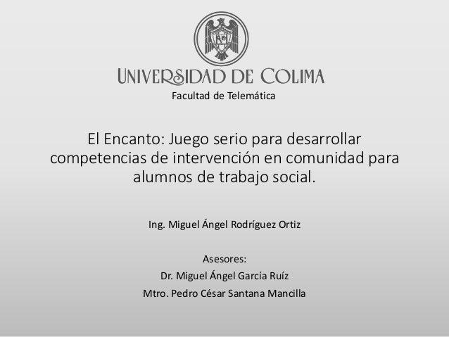 El Encanto: Juego serio para desarrollar competencias de intervención en comunidad para alumnos de trabajo social. Ing. Mi...