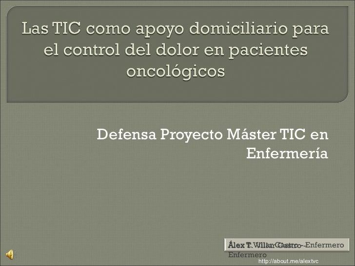 Defensa Proyecto Máster TIC en                   Enfermería                 Álex T. Villar Castro -                 Enferm...