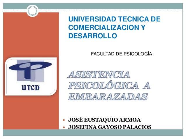 UNIVERSIDAD TECNICA DE COMERCIALIZACION Y DESARROLLO FACULTAD DE PSICOLOGÍA  JOSÉ EUSTAQUIO ARMOA  JOSEFINA GAYOSO PALAC...