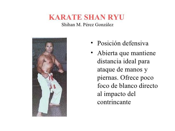 KARATE SHAN RYU   Shihan M. Pérez González <ul><li>Posición defensiva </li></ul><ul><li>Abierta que mantiene distancia ide...