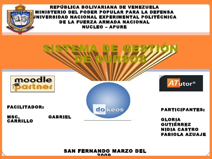 SISTEMA DE GESTIÓN  DE CURSOS FACILITADOR: MSC. GABRIEL CARRILLO SAN FERNANDO MARZO DEL 2009. REPÚBLICA BOLIVARIANA DE VEN...