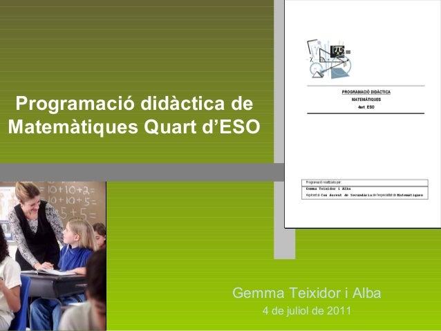 Programació didàctica deMatemàtiques Quart d'ESO                     Gemma Teixidor i Alba                           4 de ...