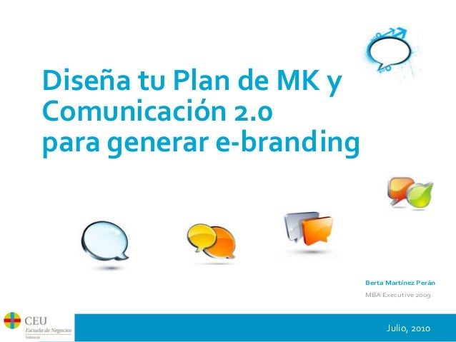 Berta  Martínez  Perán MBA  Executive  2009 Diseña  tu  Plan  de  MK  y Comunicación  2.0 para  gene...