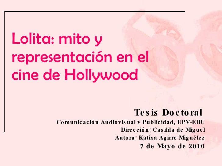 Lolita: mito y representación en el cine de Hollywood Tesis Doctoral  Comunicación Audiovisual y Publicidad, UPV-EHU Direc...