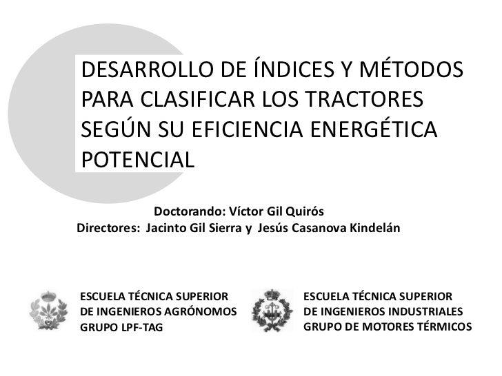 DESARROLLO DE ÍNDICES Y MÉTODOSPARA CLASIFICAR LOS TRACTORESSEGÚN SU EFICIENCIA ENERGÉTICAPOTENCIAL             Doctorando...