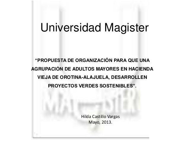 """Universidad Magister """"PROPUESTA DE ORGANIZACIÓN PARA QUE UNA AGRUPACIÓN DE ADULTOS MAYORES EN HACIENDA VIEJA DE OROTINA-AL..."""