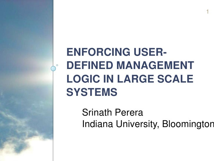 1     ENFORCING USER- DEFINED MANAGEMENT LOGIC IN LARGE SCALE SYSTEMS   Srinath Perera   Indiana University, Bloomington