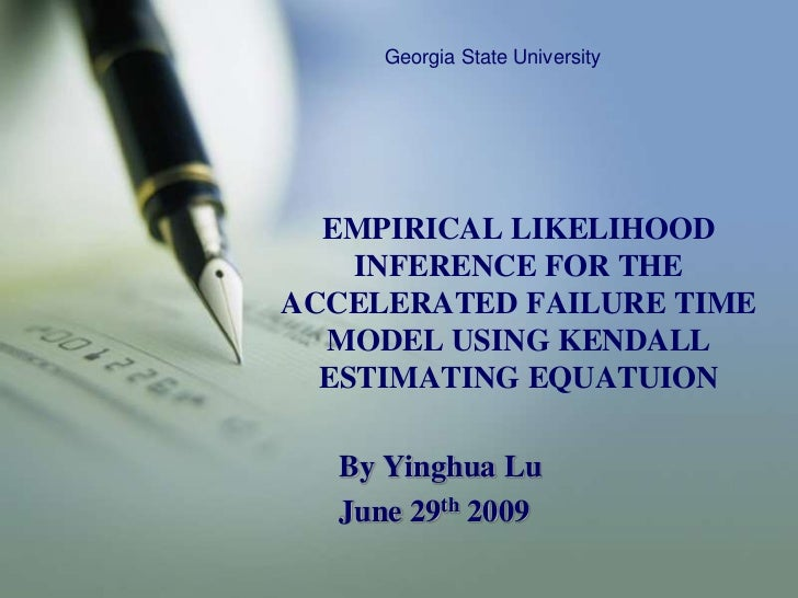 Georgia State University<br />EMPIRICAL LIKELIHOOD INFERENCE FOR THE ACCELERATED FAILURE TIME MODEL USING KENDALL ESTIMATI...