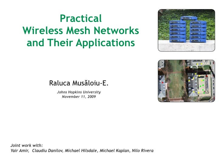 Practical       Wireless Mesh Networks       and Their Applications                      Raluca Musăloiu-E.               ...