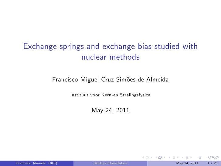 Exchange springs and exchange bias studied with                  nuclear methods                    Francisco Miguel Cruz ...