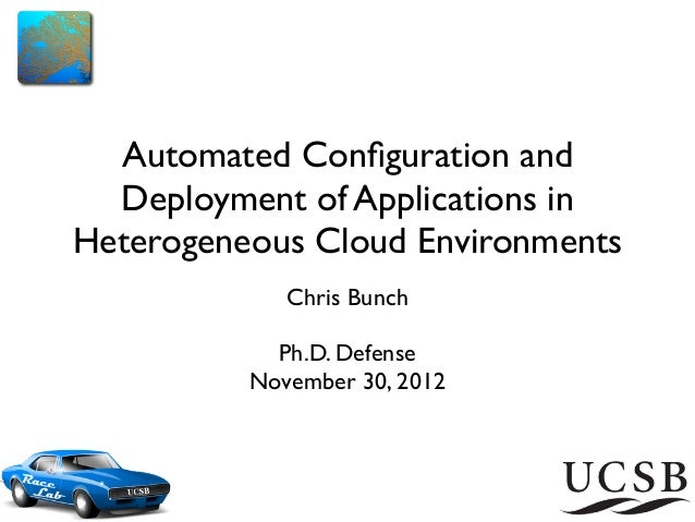 Automated Configuration and  Deployment of Applications inHeterogeneous Cloud Environments             Chris Bunch         ...