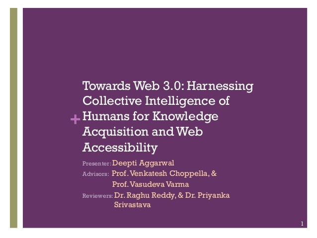 Towards Web 3.0: Harnessing Collective Intelligence of + Humans for Knowledge Acquisition and Web Accessibility Presenter:...