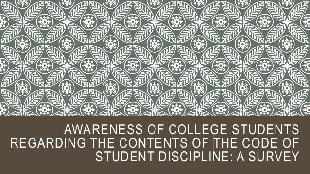 AWARENESS OF COLLEGE STUDENTS REGARDING THE CONTENTS OF THE CODE OF STUDENT DISCIPLINE: A SURVEY
