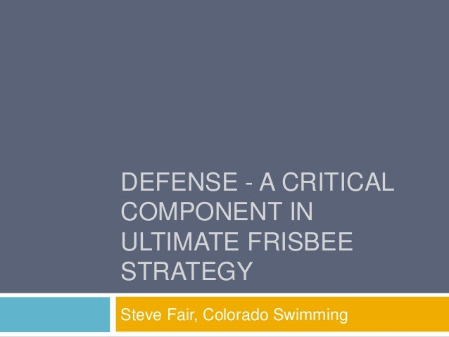 DEFENSE - A CRITICAL COMPONENT IN ULTIMATE FRISBEE STRATEGY Steve Fair, Colorado Swimming