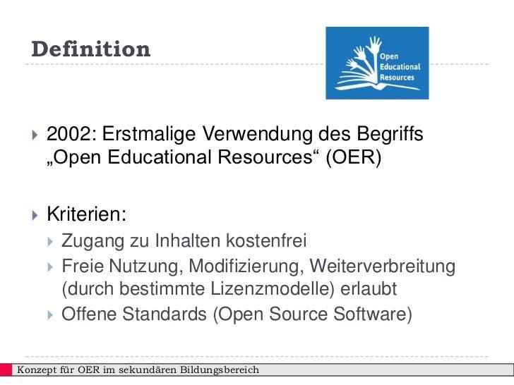 """Definition     2002: Erstmalige Verwendung des Begriffs      """"Open Educational Resources"""" (OER)     Kriterien:         ..."""