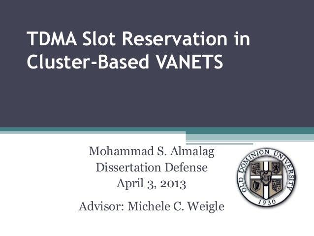 TDMA Slot Reservation inCluster-Based VANETSMohammad S. AlmalagDissertation DefenseApril 3, 2013Advisor: Michele C. Weigle