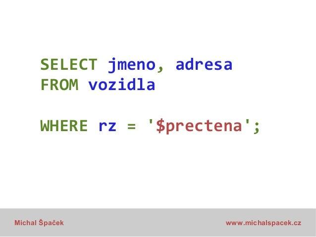 SELECT jmeno, adresa FROM vozidla WHERE rz = '$prectena';  Michal Špaček  www.michalspacek.cz