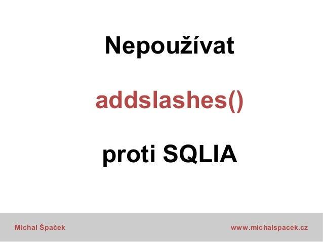 Defense in Depth Fail = SQL Injection + Špatně uložená hesla  Michal Špaček  www.michalspacek.cz