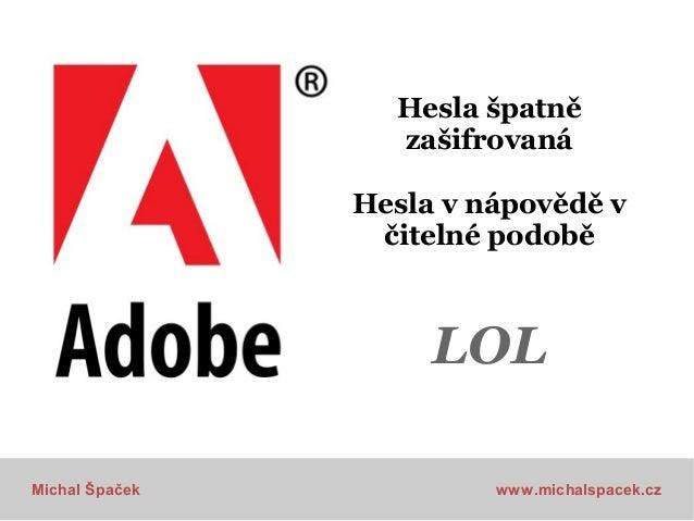 Hesla špatně zašifrovaná Hesla v nápovědě v čitelné podobě  LOL Michal Špaček  www.michalspacek.cz