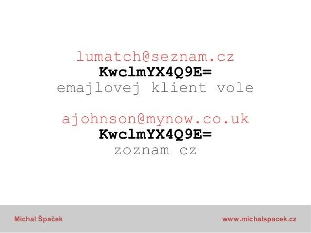 lumatch@seznam.cz KwclmYX4Q9E= emajlovej klient vole ajohnson@mynow.co.uk KwclmYX4Q9E= zoznam cz  Michal Špaček  www.micha...