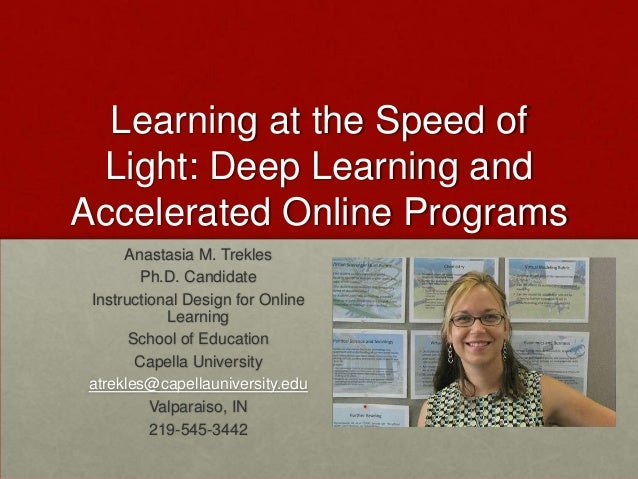 Learning at the Speed ofLight: Deep Learning andAccelerated Online ProgramsAnastasia M. TreklesPh.D. CandidateInstructiona...