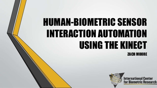 HUMAN-BIOMETRIC SENSOR INTERACTION AUTOMATION USING THE KINECT ZACH MOORE