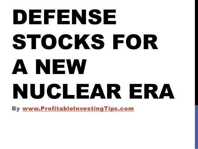 DEFENSE STOCKS FOR A NEW NUCLEAR ERA By www.ProfitableInvestingTips.com