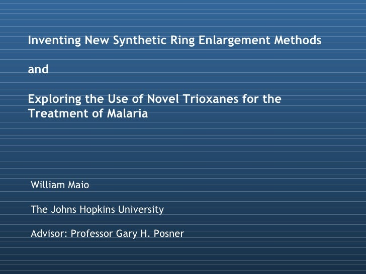 Inventing New Synthetic Ring Enlargement Methods  and  Exploring the Use of Novel Trioxanes for the  Treatment of Malaria ...