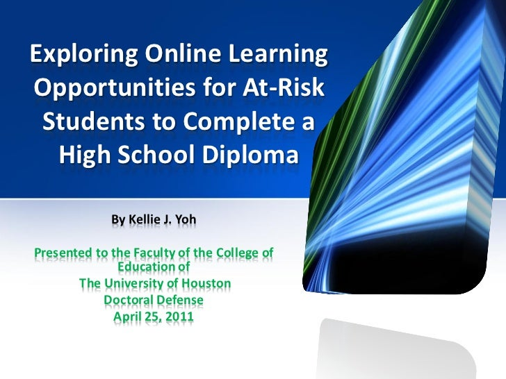 Exploring Online LearningOpportunities for At-Risk Students to Complete a  High School Diploma             By Kellie J. Yo...